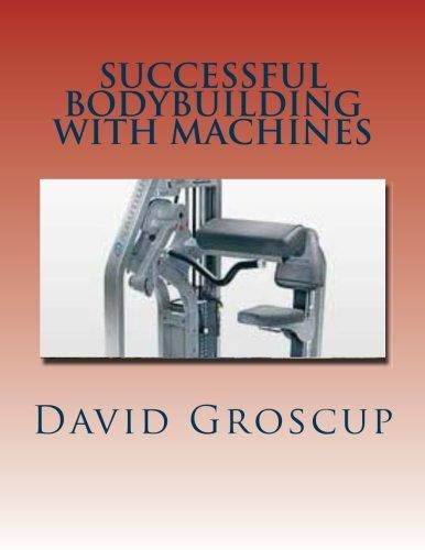 Successful Bodybuilding with Machines [Groscup, David] (Tapa Blanda)