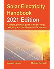 The Solar Electricity Handbook – 2021 Edition: A simple, practical guide to solar energy – designing and installing solar photovoltaic systems.