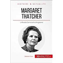 Margaret Thatcher: L'inflexible Dame de fer d'Angleterre (Grandes Personnalités t. 17) (French Edition)