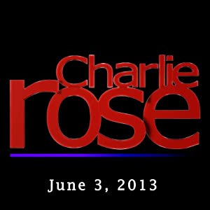 Charlie Rose: John McCain and Rahm Emanuel, June 3, 2013 Radio/TV Program
