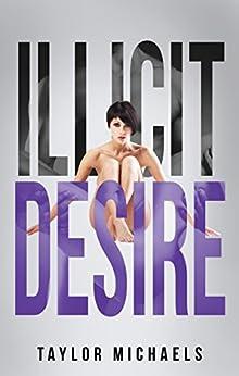 Illicit Desire (Illicit Love Book 1) by [Michaels, Taylor]
