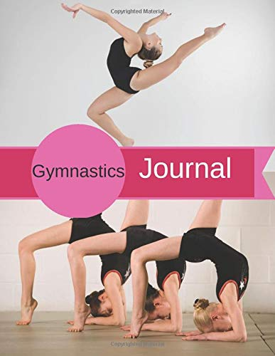 Gymnastics Journal: Gymnastics Practice Notes, Gymnastics Meets,  Competition Check List, Gymnastic Goals, General Notes: Carter, Freya:  9781095862100: Amazon.com: Books