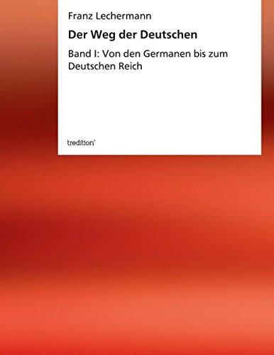 Der Weg der Deutschen: Band I: Von den Germanen bis zum Deutschen Reich