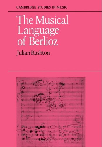 The Musical Language of Berlioz (Cambridge Studies in Music) by Cambridge University Press