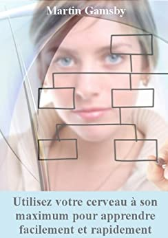 Utilisez votre cerveau à son maximum pour apprendre facilement et rapidement (French Edition) by [Gamsby, Martin]