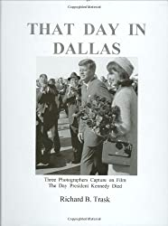 That Day in Dallas: Three Photographers Capture on Film the Day President Kennedy Died by Richard B. Trask (2013-11-01)