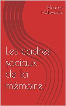 Les cadres sociaux de la mémoire (French Edition) by [Halbwachs, Maurice]