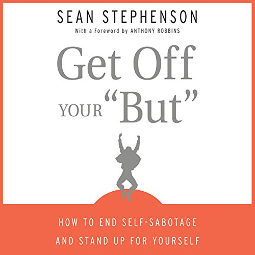 Get Off Your 'But': How to End Self-Sabotage and Stand Up for Yourself Audiobook [Free Download by Trial] thumbnail