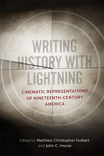 Writing History with Lightning: Cinematic Representations of Nineteenth-Century America (Tom Ford William)