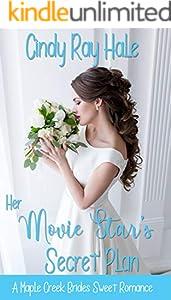 Her Movie Star's Secret Plan: A Small Town Celebrity Romance (A Maple Creek Brides Sweet Romance Book 2)
