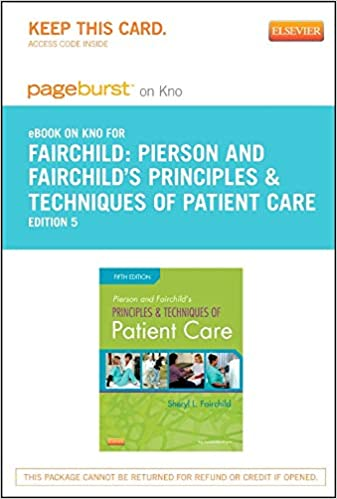 Pierson And Fairchild S Principles Techniques Of Patient Care Elsevier Ebook On Intel Education Study Retail Access Card 9780323185486 Medicine Health Science Books Amazon Com