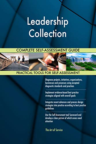 Leadership Collection All-Inclusive Self-Assessment - More than 710 Success Criteria, Instant Visual Insights, Comprehensive Spreadsheet Dashboard, Auto-Prioritized for Quick Results