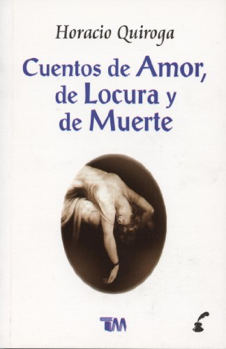 Cuentos de amor, de locura y de muerte/ Tales of love, madness and death (Spanish Edition)