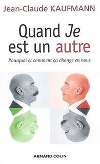 Quand Je est un autre : pourquoi et comment ça change en nous, Kaufmann, Jean-Claude