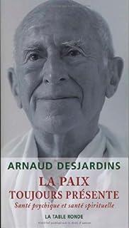 La paix toujours présente : santé psychique et santé spirituelle, Desjardins, Arnaud