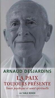 La paix toujours présente : Santé psychique et santé spirituelle par Arnaud Desjardins