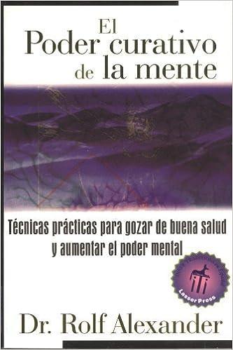 El poder curativo de la mente by Rolf Alexander M.D. (1999-11-01)