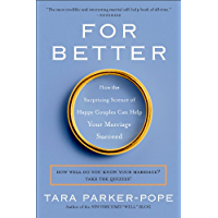 For Better: How the Surprising Science of Happy Couples Can Help Your Marriage Succeed (English Edition)