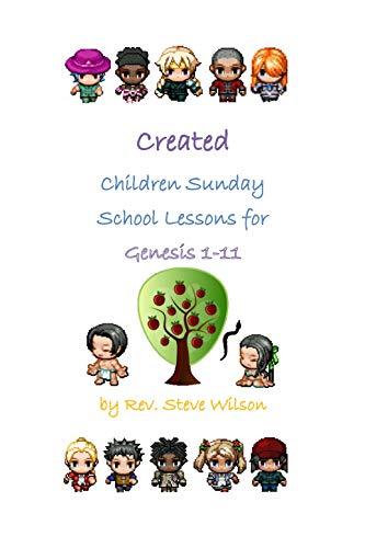 Created: Children Sunday School Lessons for Genesis 1-11 by [Wilson, Rev. Stephen R.]