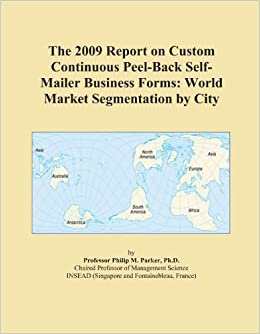 The 2009 Report on Custom Continuous Peel-Back Self-Mailer Business Forms: World Market Segmentation by City