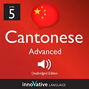 Learn Cantonese - Level 5: Advanced Cantonese, Volume 1: Lessons 1-25 Audiobook