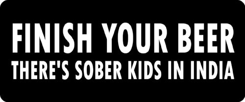 Biker Beer (3 - Finish Your Beer There's Sober Kids In India Hard Hat / Biker Helmet Sticker BS 789)