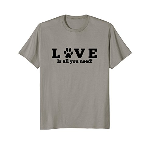 All you need is love Dog Tshirt- Womens Girls Guys Paw Print