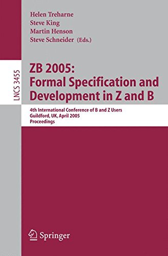 ZB 2005: Formal Specification and Development in Z and B: 4th International Conference of B and Z Users, Guildford, UK, April 13-15, 2005, Proceedings (Lecture Notes in Computer Science) pdf
