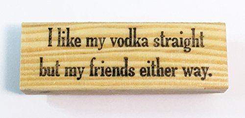 Altered Attic Rubber Stamp: I Like My Vodka Straight but My Friends Either Way (Straight Vodka)