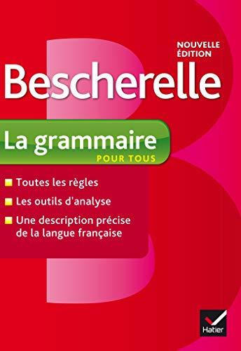 Bescherelle La grammaire pour tous: Ouvrage de reference sur la grammaire francaise (French Edition) (Bescherelle Complete Guide To Conjugating 12000 French Verbs)