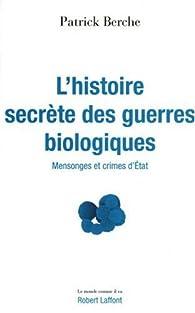 L'histoire secrète des guerres biologiques par Patrick Berche