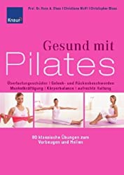 Gesund mit Pilates: überlastungsschäden, Gelenk- und Rückenbeschwerden, Muskelkräftigung, Körperbalance, aufrechte Haltung - 80 klassische Übungen zum Vorbeugen und Heilen