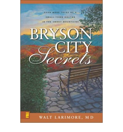 [(Bryson City Secrets: Even More Tales of a Small-town Doctor in the Smoky Mountains )] [Author: Walter L. Larimore] [Jan-2007]
