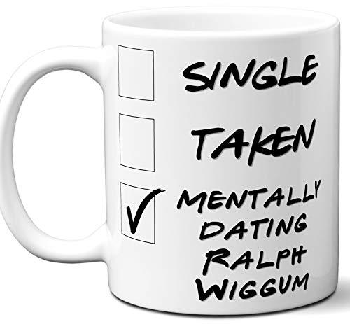 Funny Ralph Wiggum Mug. Single, Taken, Mentally Dating Coffee, Tea Cup. Best Gift Idea for The Simpsons TV Series Fan, Lover. Women, Men Boys, Girls. Birthday, Christmas. 11 oz.