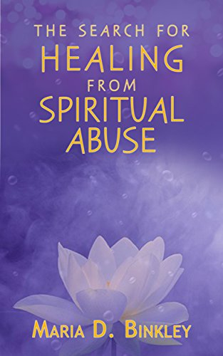 The Search for Healing from Spiritual Abuse: While Recovering the Call on Your Life