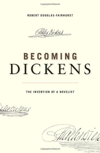 Becoming Dickens: The Invention of a Novelist