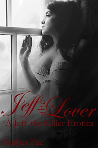 Jeff the Lover: A Jeff the Killer Erotica -