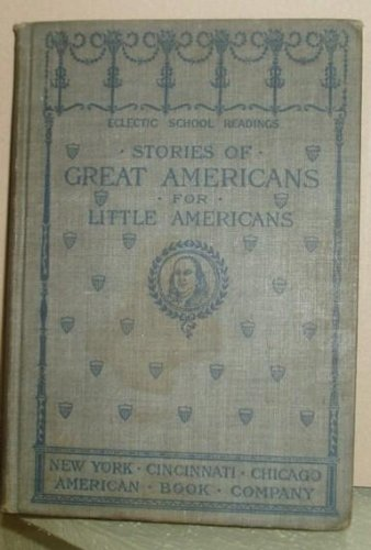 Stories of great Americans for little Americans;: Second reader grade, (Eclectic school readings)