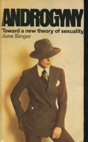 Androgyny: Toward a New Theory of Sexuality by June Singer (1977-01-01)