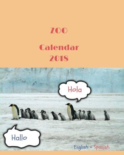 Zoo Calendar 2018: English – Spanish Bilingual Calendar, 2018 Monthly Calendar with USA Holidays, 24+1 Animals, 24+1 Full Color Photos, 8 x 10 in, 16K Size
