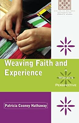 Weaving Faith and Experience: A Woman's Perspective (Called to Holiness: Spirituality for Catholic Women)