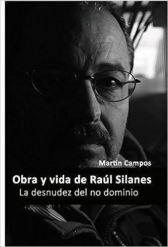 Ebook magazine francais descargar La desnudez del no dominio  Obra y vida de Raúl Silanes ePub