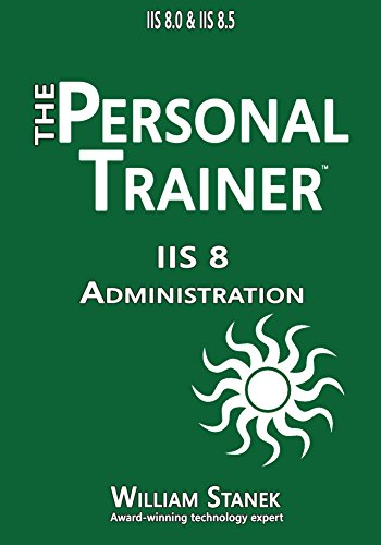 Download IIS 8 Administration: The Personal Trainer for IIS 8.0 and IIS 8.5 (The Personal Trainer for Technology) Pdf