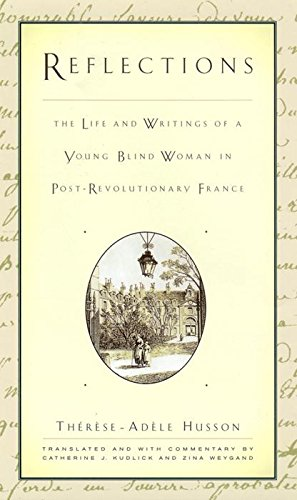 Reflections: The Life and Writings of a Young Blind Woman in Post-Revolutionary France (The History of Disability)