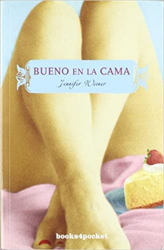 Bueno en la cama (Books4pocket Narrativa) (Spanish Edition): Jennifer Weiner: 9788492516247: Amazon.com: Books