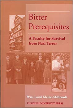 Bitter Prerequisites: A Faculty for Survival from Nazi Terror by William Kleine-Ahlbrandt (2011-02-15)