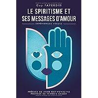 Le spiritisme et ses messages d'amour: Expériences vécues