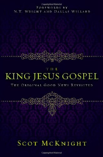 (The King Jesus Gospel: The Original Good News Revisited)