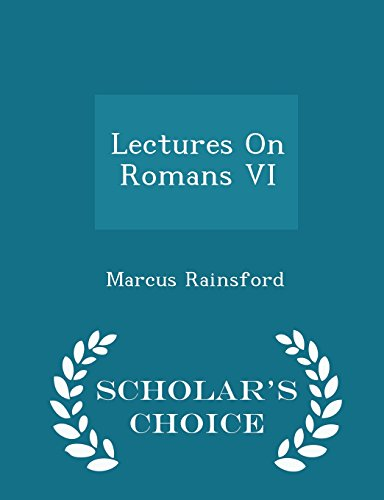 Lectures On Romans VI - Scholar's Choice Edition