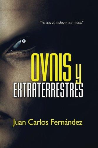 """Ovnis y Extraterrestres: """"Yo los vi, estuve con ellos"""" (Spanish Edition) [Juan Carlos Fernandez] (Tapa Blanda)"""